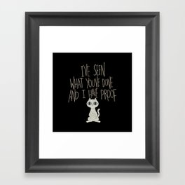 I've seen what you've done and I have proof Framed Art Print