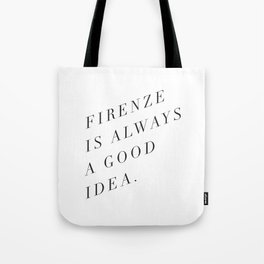 Firenze (Florence) is Always a Good Idea Tote Bag