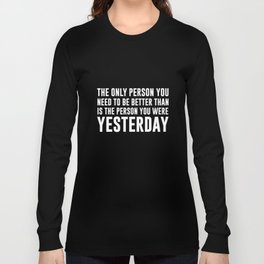 Only Person Need to Be Better Than Person You Were T-Shirt Long Sleeve T-shirt