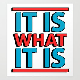 It Is What It Is Art Print