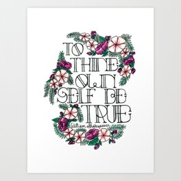 """Hand-lettered """"Be True"""" Shakespeare quote with floral motifs Art Print"""