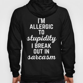 Allergic To Stupidity Funny Quote Hoody