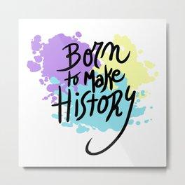 born to make history Metal Print