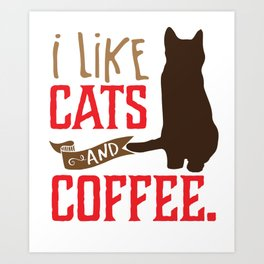 I Like Cats and Coffee: Cute Kitty and Caffeine Lover product Art Print