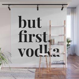But First, Vodka Wall Mural