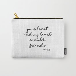 Your heart and my heart are old friends Carry-All Pouch