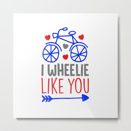 I wheelie like you shirt Metal Print