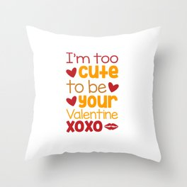Im too cute to be your Valentine xoxo shirt Throw Pillow