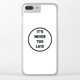 It is never too late - inspirational and motivational quote Clear iPhone Case