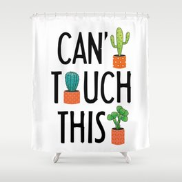 Can't Touch This Shower Curtain