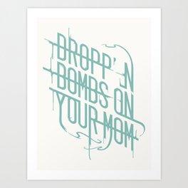 Dropp'n Bombs on Your Mom Art Print