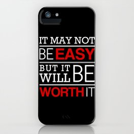 It may not be easy, but it will be worth it iPhone Case