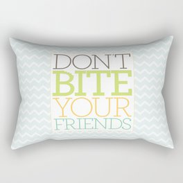 Don't Bite Your Friends Rectangular Pillow