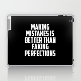 making mistakes is better than faking funny quote Laptop & iPad Skin