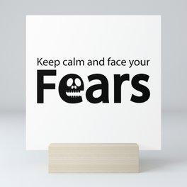 Keep calm and face your fears Mini Art Print