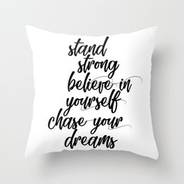 Stand strong believe in yourself chase your dreams Throw Pillow