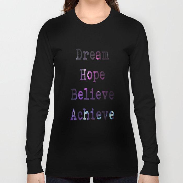 Dream Hope Believe Achieve  Long Sleeve T-shirt