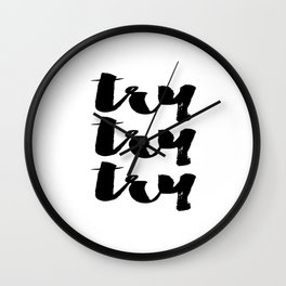 Try Try Try, motivational poster, home decor, download, inspirational quote, motivational, quote, wa Wall Clock