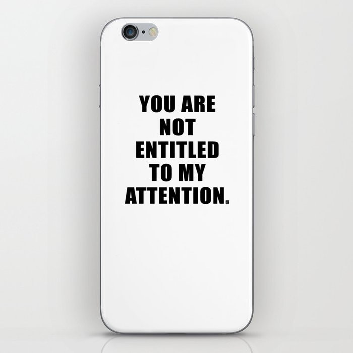 YOU ARE NOT ENTITLED TO MY ATTENTION. iPhone Skin