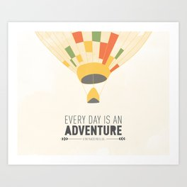 Every Day is an Adventure... Art Print