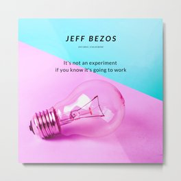 "Jeff Bezos Quote ""It's not an experiment if you know it's going to work"" Metal Print"