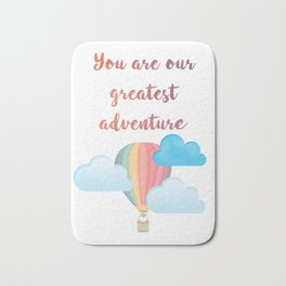You are our greatest adventure Bath Mat