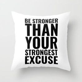 Be stronger than your strongest excuse Motivational Throw Pillow