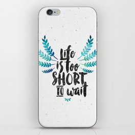 Life's too short to wait  iPhone Skin