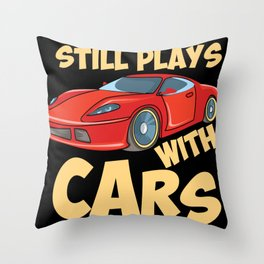 Still Plays With Cars Throw Pillow