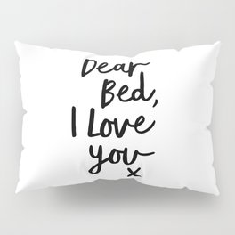 Dear Bed, I Love You X black and white typography poster black-white design bedroom wall home decor Pillow Sham