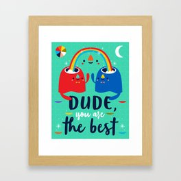 Dude, You Are The Best Framed Art Print
