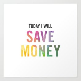 New Year's Resolution - TODAY I WILL SAVE MONEY Art Print