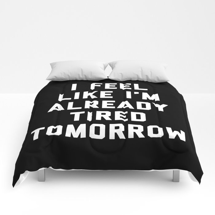 Tired Tomorrow Funny Quote Comforters