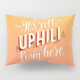 It's All Uphill From Here Pillow Sham