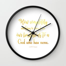 How completely satisfying to turn from our limitations Wall Clock