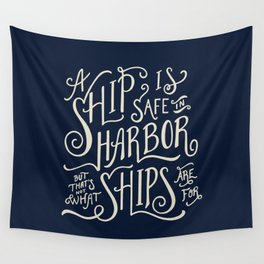 A ship is safe in harbor but that's not what ships are for. Hand lettered nautical quote. Wall Tapestry