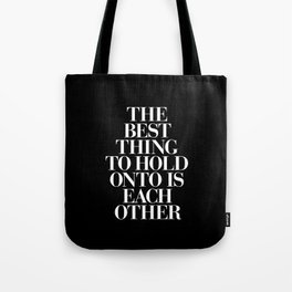 The Best Thing to Hold Onto is Each Other black-white typography poster bedroom home wall decor Tote Bag