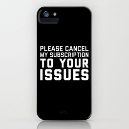 Cancel My Subscription Funny Quote iPhone Case