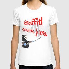 Graffiti Creates Jobs T-shirt