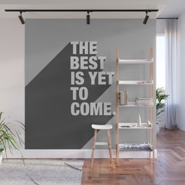 The Best Is Yet To Come Wall Mural