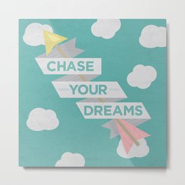 Chase Your Dreams Metal Print