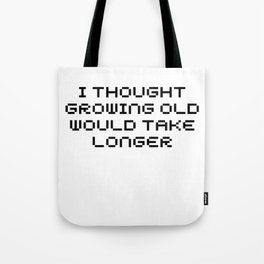 I Thought Growing Old Would Take Longer   Funny Cute Gift Idea Tote Bag