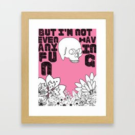 But I'm Not Even Having Any Fun Framed Art Print