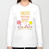 dr seuss Long Sleeve T-shirts featuring unless someone like you.. the lorax, dr seuss inspirational quote by studiomarshallarts
