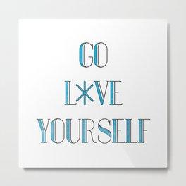 Go Love Yourself Metal Print