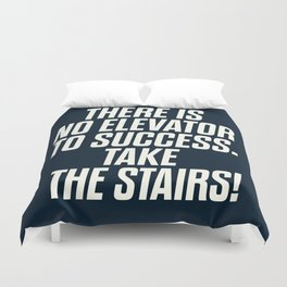 There is no elevator to success, you have to take the stairs, inspirational quote, motivaitonal sayi Duvet Cover