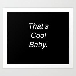 That's Cool Baby. Art Print