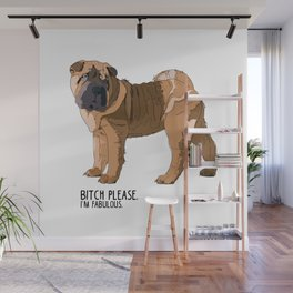 Bitch Please.  I'm Fabulous.  Shar Pei Wall Mural