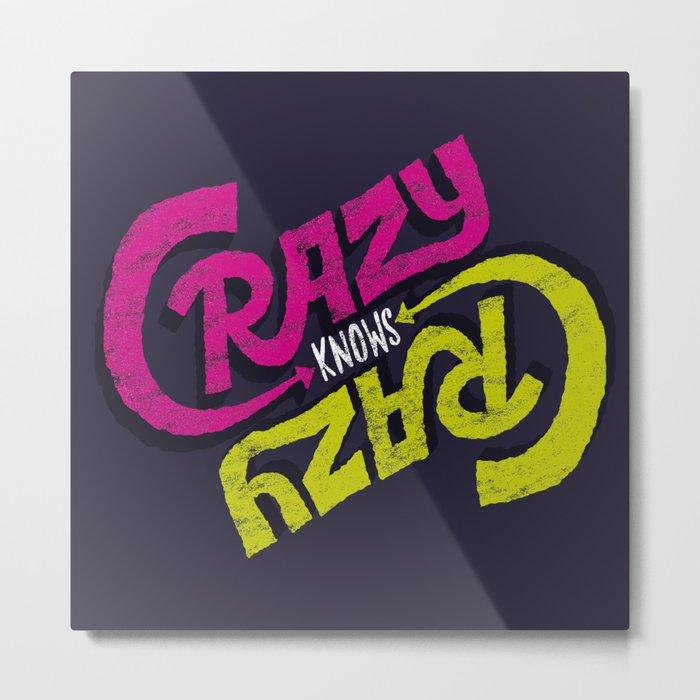 Crazy Knows Crazy Metal Print