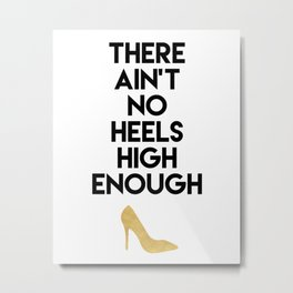 THERE AIN'T NO HIGH HEELS HIGH ENOUGH - Fashion quote Metal Print